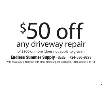 $50 off any driveway repair of $300 or more (does not apply to gravel).  With this coupon. Not valid with other offers or prior purchases.  Offer expires 6-15-18.
