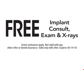 Free Implant Consult, Exam & X-rays. Some exclusions apply. Not valid with any other offer or dental insurance. Valid only with offer. Expires 07-09-18