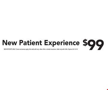 $99 New Patient Experience. NEW PATIENTS ONLY. Some exclusions apply. Not valid with anyother offer or dental insurance. Valid only with offer. Expires 07-09-18