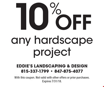 10% off any hardscape project. With this coupon. Not valid with other offers or prior purchases. Expires 7/31/18.