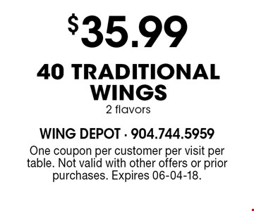 $35.99 40 traditional Wings 2 flavors. One coupon per customer per visit per table. Not valid with other offers or prior purchases. Expires 06-04-18.