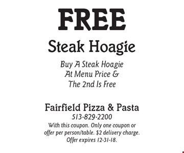 Free Steak Hoagie. Buy A Steak Hoagie At Menu Price & The 2nd Is Free. With this coupon. Only one coupon or offer per person/table. $2 delivery charge. Offer expires 12-31-18.