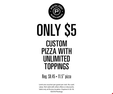 only $5 custom pizza with unlimited toppings. Reg. $8.45 - 11.5