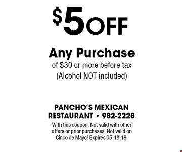 $5 OFF Any Purchase of $30 or more before tax (Alcohol NOT included). With this coupon. Not valid with other offers or prior purchases. Not valid onCinco de Mayo! Expires 05-18-18.