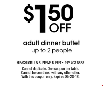 $1.50 OFF adult dinner buffet up to 2 people. Cannot duplicate. One coupon per table. Cannot be combined with any other offer. With this coupon only. Expires 05-28-18.