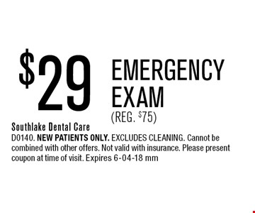 $29 EMERGENCY EXAM(Reg. $75). Southlake Dental CareD0140. New patients only. Excludes cleaning. Cannot be combined with other offers. Not valid with insurance. Please present coupon at time of visit. Expires 6-04-18 mm