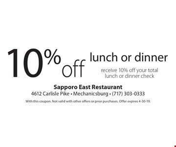 10%off lunch or dinner receive 10% off your total lunch or dinner check. With this coupon. Not valid with other offers or prior purchases. Offer expires 4-30-19.