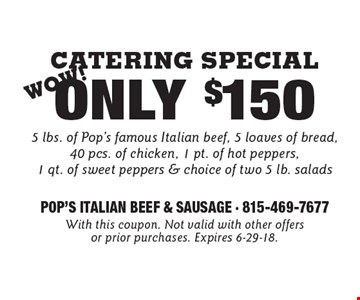 Catering Special Only $150 5 lbs. of Pop's famous Italian beef, 5 loaves of bread, 40 pcs. of chicken, 1 pt. of hot peppers, 1 qt. of sweet peppers & choice of two 5 lb. salads. With this coupon. Not valid with other offers or prior purchases. Expires 6-29-18.