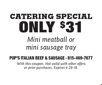 Catering Special Only $31 Mini meatball or mini sausage tray. With this coupon. Not valid with other offers or prior purchases. Expires 6-29-18.