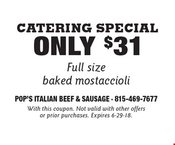 Catering Special Only $31 Full size baked mostaccioli. With this coupon. Not valid with other offers or prior purchases. Expires 6-29-18.