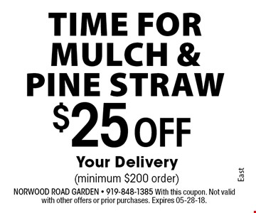 $25 Off Your Delivery(minimum $200 order). Norwood Road garden - 919-848-1385 With this coupon. Not valid with other offers or prior purchases. Expires 05-28-18.
