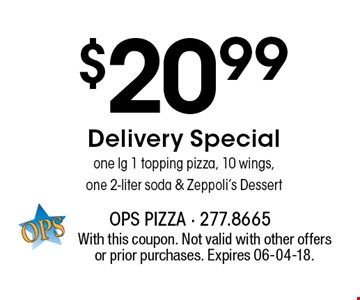 $20.99 Delivery Specialone lg 1 topping pizza, 10 wings,one 2-liter soda & Zeppoli's Dessert. With this coupon. Not valid with other offers or prior purchases. Expires 06-04-18.