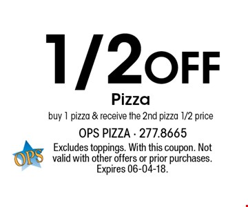 1/2Off Pizzabuy 1 pizza & receive the 2nd pizza 1/2 price. Excludes toppings. With this coupon. Not valid with other offers or prior purchases. Expires 06-04-18.