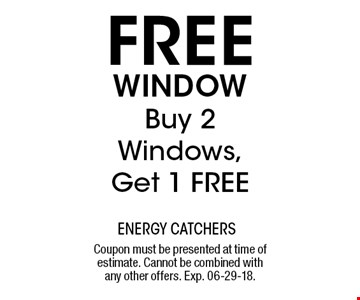 FREE Window Buy 2 Windows,Get 1 FREE. Coupon must be presented at time of estimate. Cannot be combined withany other offers. Exp. 06-29-18.