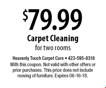 $79.99 Carpet Cleaning for two rooms. With this coupon. Not valid with other offers or prior purchases. This price does not include moving of furniture. Expires 06-16-18.