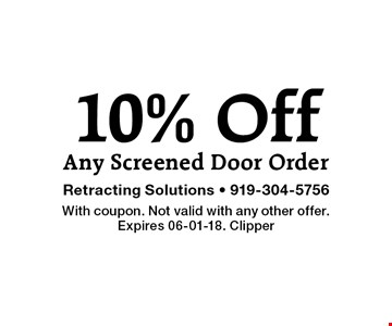 10% Off Any Screened Door Order. With coupon. Not valid with any other offer. Expires 06-01-18. Clipper