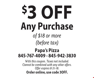 $3 Off Any Purchase of $18 or more (before tax). With this coupon. Taxes not included. Cannot be combined with any other offers. Offer expires 8-31-18.Order online, use code 3off.