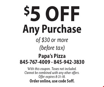 $5 Off Any Purchase of $30 or more (before tax). With this coupon. Taxes not included. Cannot be combined with any other offers. Offer expires 8-31-18.Order online, use code 5off.