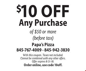 $10 Off Any Purchase of $50 or more (before tax). With this coupon. Taxes not included. Cannot be combined with any other offers. Offer expires 8-31-18.Order online, use code 10off.