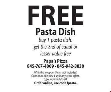 Free Pasta Dish buy 1 pasta dish, get the 2nd of equal or lesser value free. With this coupon. Taxes not included. Cannot be combined with any other offers. Offer expires 8-31-18.Order online, use code fpasta.