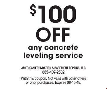 $100 Off any concrete leveling service. With this coupon. Not valid with other offers or prior purchases. Expires 06-15-18.