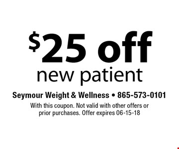 $25 off new patient. Seymour Weight & Wellness - 865-573-0101With this coupon. Not valid with other offers or prior purchases. Offer expires 06-15-18