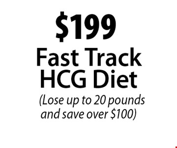$199 Fast TrackHCG Diet (Lose up to 20 pounds and save over $100).