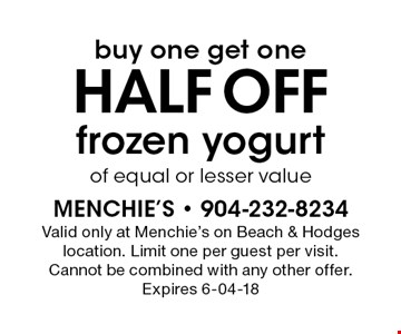 buy one get one half OFF frozen yogurt of equal or lesser value. Valid only at Menchie's on Beach & Hodges location. Limit one per guest per visit. Cannot be combined with any other offer. Expires 6-04-18
