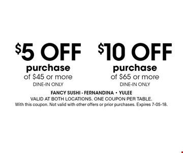 $5 Off purchase of $45 or moreDINE-IN ONLY. FANCY SUSHI - Fernandina - Yulee Valid at both locations. One coupon per table. With this coupon. Not valid with other offers or prior purchases. Expires 7-05-18.