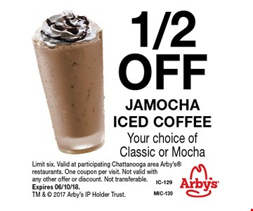 1/2 OFF Jamochaiced coffee Your choice of Classic or Mocha. Limit six. Valid at participating Chattanooga area Arby's restaurants. One coupon per visit. Not valid with any other offer or discount. Not transferable. Expires 06/08/18. TM &  2017 Arby's IP Holder Trust.