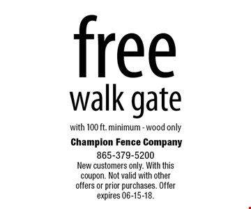 free walk gate. with 100 ft. minimum - wood only Champion Fence Company 865-379-5200New customers only. With this coupon. Not valid with other