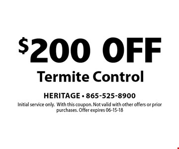 $200 OFF Termite Control. Initial service only.With this coupon. Not valid with other offers or prior purchases. Offer expires 06-15-18
