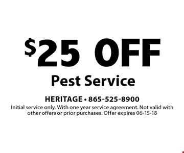 $25 OFF Pest Service. Initial service only. With one year service agreement. Not valid with other offers or prior purchases. Offer expires 06-15-18
