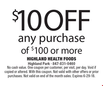 $10 off any purchase of $100 or more. No cash value. One coupon per customer, per visit, per day. Void if copied or altered. With this coupon. Not valid with other offers or prior purchases. Not valid on end of the month sales. Expires 6-29-18.