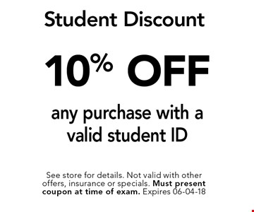 10% OFF any purchase with a valid student ID. See store for details. Not valid with other offers, insurance or specials. Must present coupon at time of exam. Expires 06-04-18