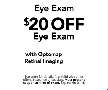 $20 off Eye Exam. See store for details. Not valid with other offers, insurance or specials. Must present coupon at time of exam. Expires 06-04-18