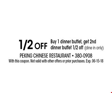 1/2 Off Buy 1 dinner buffet, get 2nd dinner buffet 1/2 off (dine in only). With this coupon. Not valid with other offers or prior purchases. Exp. 06-15-18