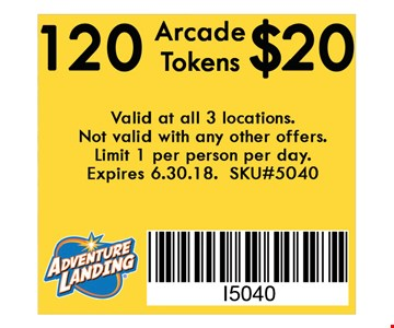 120 Arcade Tokens $20. Valid at all 3 locations. Not valid with any other offers. Limit 1 per person per day. Expires 06-30-18. SKU#5040.