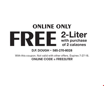 Online Only FREE 2-Liter with purchase of 2 calzones. With this coupon. Not valid with other offers. Expires 7-27-18. Online Code = FREE2LITER