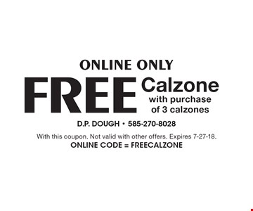 Online Only FREE Calzone with purchase of 3 calzones. With this coupon. Not valid with other offers. Expires 7-27-18. Online Code = FREECalzone