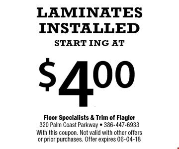 $4.00 LAMINATESINSTALLEDstart ing at. With this coupon. Not valid with other offers or prior purchases. Offer expires 06-04-18