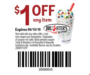 $1.00 any item. Expire 06/15/18Not valid with any other offer. Limit one coupon per transaction. Duplicates of coupon not valid. Must present coupon. Valid at Bruster's of Knoxville & Maryville locations only. Available flavors vary by location. 210MT1OFF