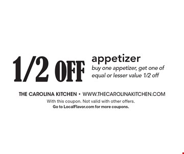 1/2 Off appetizer. Buy one appetizer, get one of equal or lesser value 1/2 off. With this coupon. Not valid with other offers. Go to LocalFlavor.com for more coupons.