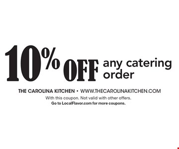 10 % Off any catering order. With this coupon. Not valid with other offers. Go to LocalFlavor.com for more coupons.