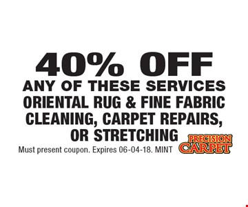 40% OFF Oriental Rug & Fine Fabric Cleaning, Carpet Repairs, or Stretching. Must present coupon. Expires 06-04-18. MINT