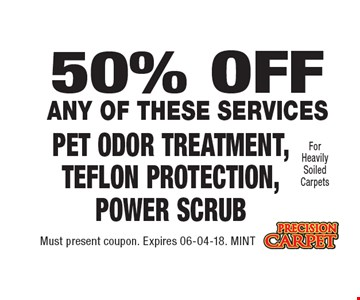 50% OFF Pet Odor Treatment, Teflon Protection, Power Scrub. Must present coupon. Expires 06-04-18. MINT