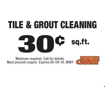 30¢ sq.ft. tile & Grout Cleaning. Minimum required. Call for details. Must present coupon. Expires 06-04-18. MINT