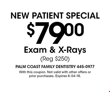 $79.00NEW PATIENT SPECIALExam & X-Rays(Reg $250). With this coupon. Not valid with other offers or prior purchases. Expires 6-04-18.