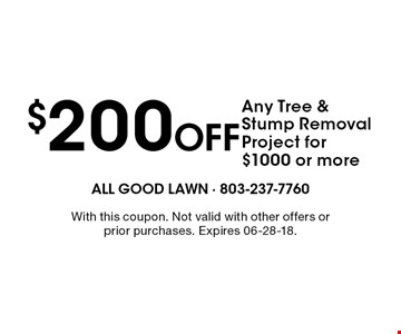 $200 Off Any Tree & Stump Removal Project for $1000 or more. With this coupon. Not valid with other offers or prior purchases. Expires 06-28-18.