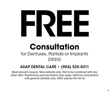 FREE Consultation for Dentures, Partials or Implants D9310. Must present coupon. New patients only. Not to be combined with any other offer. Restrictions and exclusions may apply. Valid for consultation with general dentists only. Offer expires 06-04-18